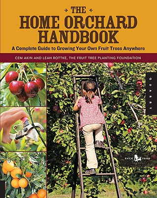 The Home Orchard Handbook By Akin, Cem/ Rottke, Leah